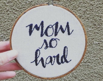 Mom So Hard embroidery/hoopart/present/gallerywall/Mothers Day