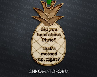 """Psych """"Did You Hear About Pluto? That's Messed Up Right?"""" Pineapple Christmas Ornament - Laser engraved"""