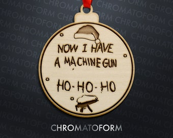 Now I Have a Machine Gun Christmas Ornament - Laser engraved