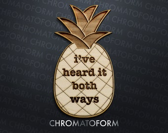 """Psych inspired """"I've heard it both ways"""" Pineapple Refrigerator Whiteboard Wood Magnet - Laser engraved"""