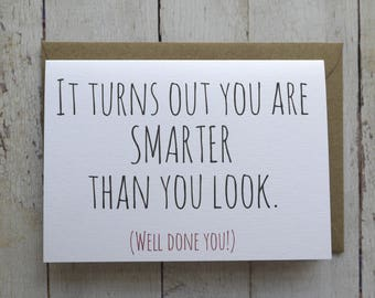Well done card // Congratulations card // New job card // Success Card // Funny card // Graduation card // You are smarter than you look //