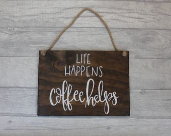 Coffee sign, Kitchen Sign, Cafe sign, Cafe decorations, Coffee gift, Coffee lovers gift, New home gift, Life happens coffee helps, Kitchen