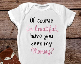 Of Course I'm Beautiful, Mommy Onesie®, Funny Baby Onesies®, Baby Girl Clothes, Funny Baby Clothes, Unique Baby Gift, Baby Shower Gift