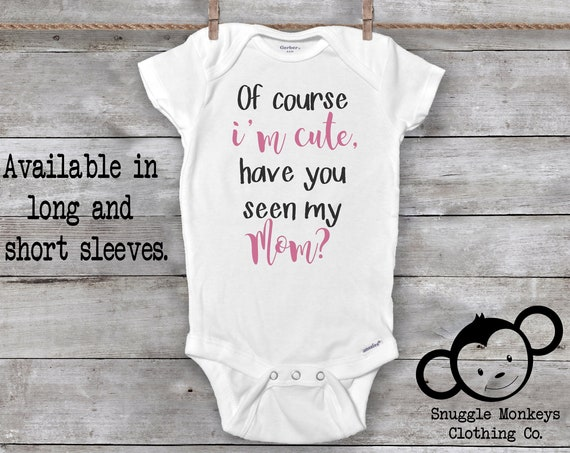 Of Course I'm Cute Onesie®, Mom Onesie®, Funny Baby Onesie®, Mommy Loves Me Onesie®, Mommy Onesie®, Baby Shower Gift, Baby Girl Clothes