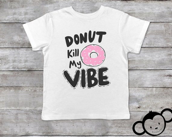 Donut Kill My Vibe Toddler Shirt, Donut Toddler Shirt, Funny Toddler Shirt, Cute Toddler Shirts, Kids Donut Shirt, Hipster Toddler Clothes