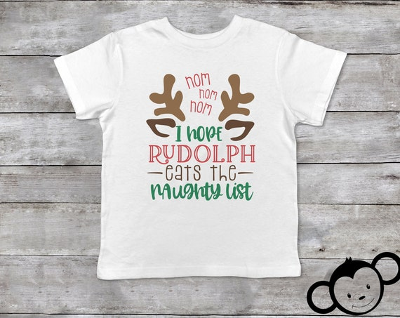 I Hope Rudolph Eats the Naughty List Toddler Shirt, Funny Christmas Toddler Shirt, Reindeer Shirt For Kids, Toddler Christmas Shirt