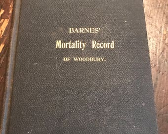 Vintage Mortality Record for Woodbury Connecticut 1672-1898 by Leon Barnes