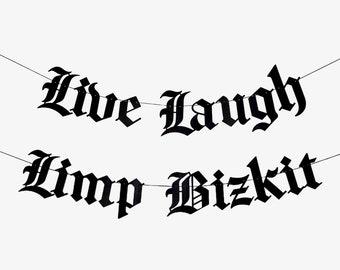 Live Laugh Limp Bizkit Old English Goth Banner, Gothic Blackletter Party Garland, Emo Banner, Emo Decor, Goth Decor, Funny Garland, Birthday