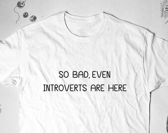 Protest Shirt Funny Tshirt With Sayings Political Shirt Tee Anti Trump T Shirt Tumblr Tee Introvert Shirt Womens Tee Shirt For Men Shirt 035