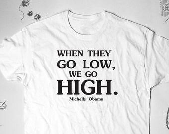 Michelle Obama Shirt Anti Trump T shirt Protest Shirt Feminist T-shirt We Go High Shirt Girl Power TShirt Obama Shirt Political Shirt 083