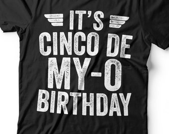 7b2c0ed0cfc It s Cinco De My-O Birthday T-Shirt - Unisex Mens Cinco De Drinko Tee Shirt  - Cinco De Mayo TShirt Drinking Gift on Mexican Fiesta Party