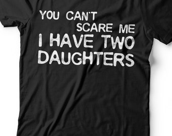 9d2406ab You Can't Scare Me I Have Two Daughters T-Shirt - Unisex Funny Mens 2  daughter dad Shirt - Vintage TShirt for Father's Day Christmas