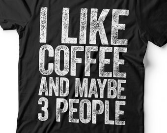 c5c3eb1c9 I Like Coffee And Maybe 3 People T-Shirt Unisex Funny Mens Sarcastic Shirt  Coffee Lover Gift TShirt for Father's Day Christmas Birthday