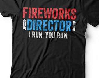 b7e06f27a849d Fireworks Director I Run You Run T-Shirt - Unisex Mens Funny America Shirt  - Red White And Blue TShirt Gift for Independence Day 4th of July