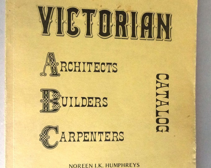 Victorian Architects, Builders, Carpenters Catalog 1976 by Noreen I.K. Humphreys - Houses Buildings Design Ornamentation