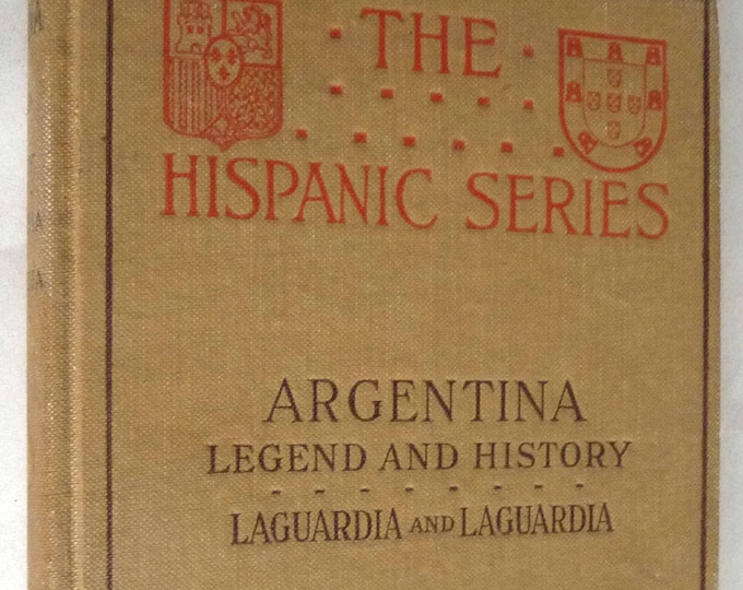 Argentina: Legend and History (The Hispanic Series) 1919 by Garibaldi & Cincinato Laguardia - Hardcover HC - Sanborn Publisher