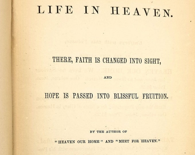 Life in Heaven There Faith is Changed Into Sight & Hope is Passed into Blissful Fruition - William Banks Hardcover HC 1865 Roberts Brothers