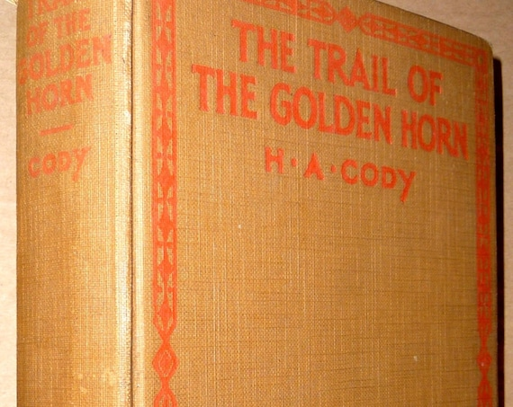 The Trail of Golden Horn 1923 by Hiram A. Cody - Hardcover HC - Yukon Mountains Adventure