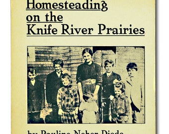 Homesteading on the Knife River Prairies 1992 by Pauline Neher Diede - Bismark, North Dakota ND