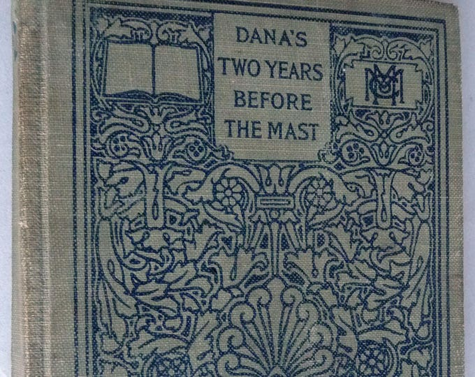 Two Years Before the Mast: A Personal Narrative of Life at Sea 1909 Richard Henry Dana - Macmillan Pocket Classics