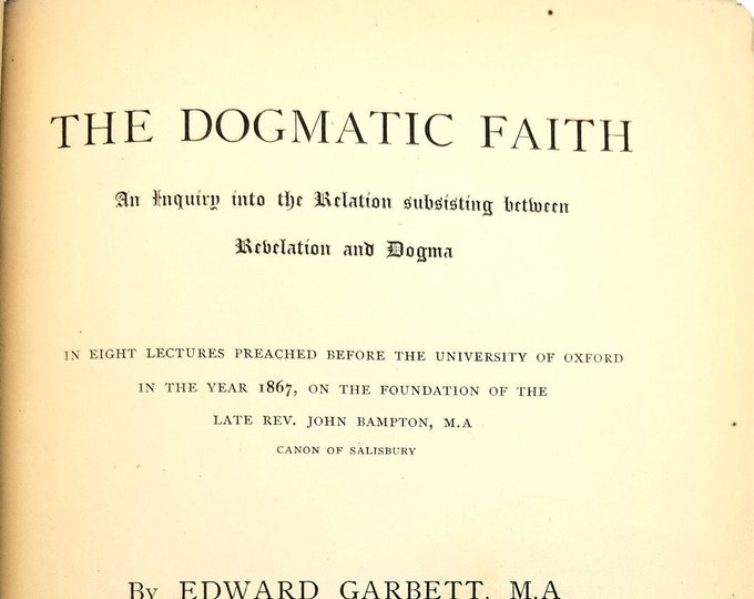 Antique Theology: Dogmatic Faith - Relation Subsisting Between Revelation & Dogma 1868 Edward Garbett - Lectures - Dogma - Bible - Oxford