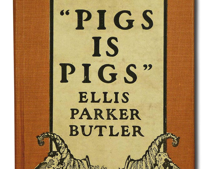 Pigs is Pigs by Ellis Parker Butler 1909 Hardcover Doubleday, Page & Co.