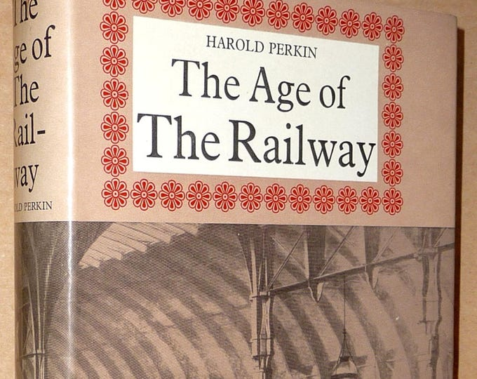 The Age of the Railway 1973 Harold Perkin - 1st Edition Hardcover HC w/ Dust Jacket DJ - Railroads, Trains, History