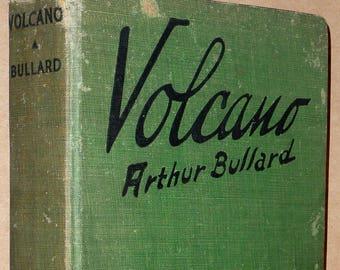Volcano: A Novel by Arthur Bullard Rare 1st Edition Hardcover HC 1930 Macmillan - Vtg Fiction