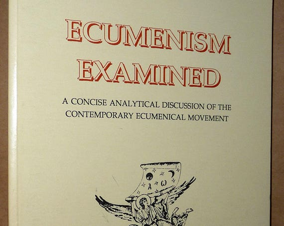 Ecumenism Examined: A Concise Analytical Discussion of the Contemporary Ecumenical Movement 1996 Constantine Cavarnos
