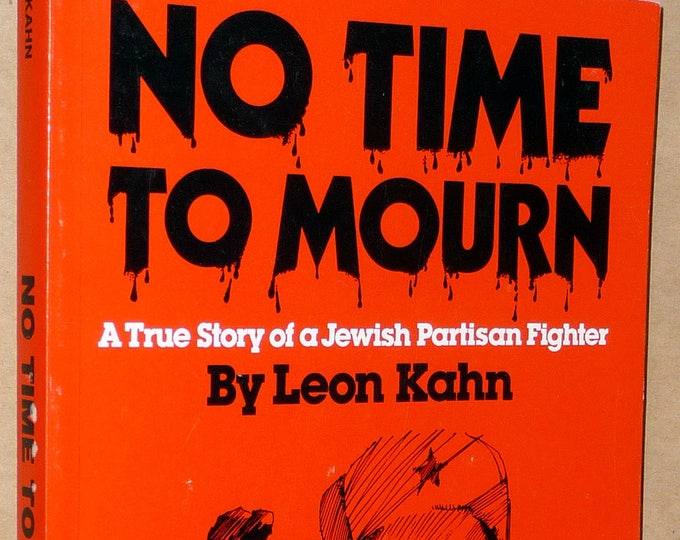 No Time to Mourn: A True Story of a Jewish Partisan Fighter by Leon Kahn 1984 World War II Poland