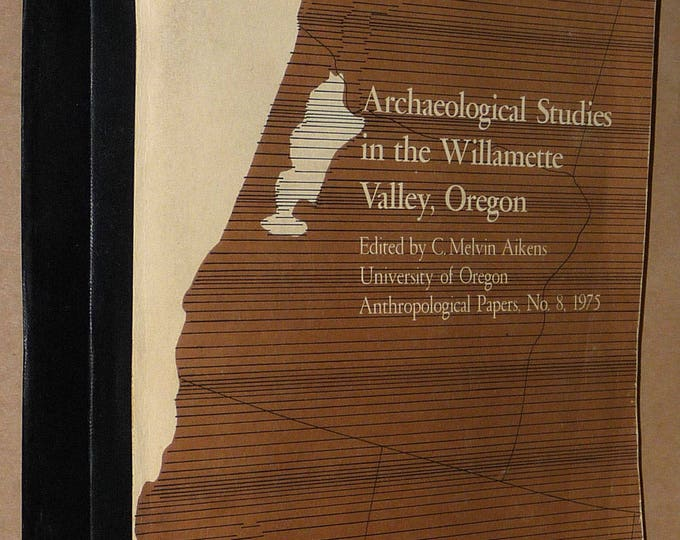 Archaeological Studies in the Willamette Valley University of Oregon OR Anthropological Papers C. Melvin Aikens 1975