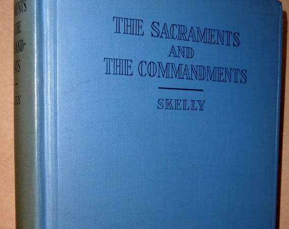 Sacraments & Commandments: Discourses on Various Occasions by A.M. Skelly 1929 SIGNED 1st Edition Hardcover HC