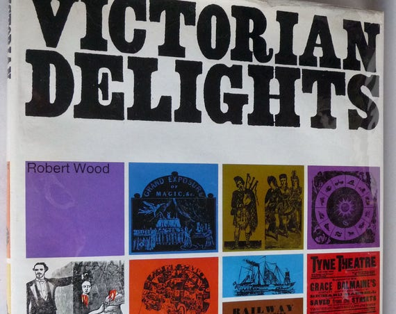 Victorian Delights by Robert Wood 1967 1st Edition Hardcover HC w/ Dust Jacket DJ - Performance Handbills Ads Art Ephemera