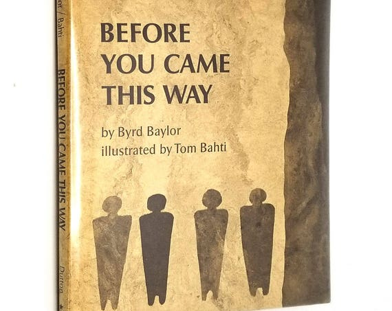 Before You Came This Way by Byrd Baylor illust. by Tom Bahti 1969 Hardcover HC w/ Dust Jacket DJ - Children Petroglyphs Early Man