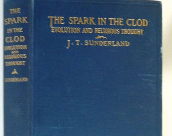 The Spark in the Clod or The Effects of Evolution Upon Religious Thought Ca. 1900s by Jabez T. Sunderland