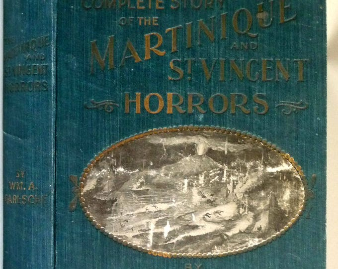 Complete Story of the Martinique and St. Vincent Horrors 1903 Hon. William A. Garesche - Antique - Volcano Disaster
