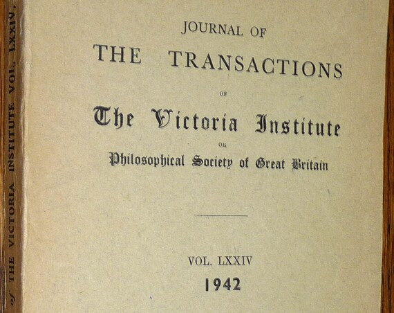 The Journal of The Transactions of The Victoria Institute or Philosophical Society of Great Britain 1942 Volume LXXIV (74)