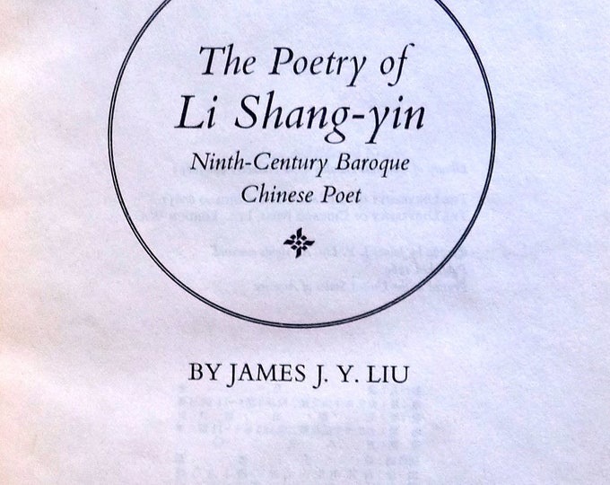 The Poetry of Li Shang-yin Ninth-Century Baroque Chinese Poet 1969 by James J.Y. Liu - 1st Edition Hardcover HC w/ Dust Jacket DJ