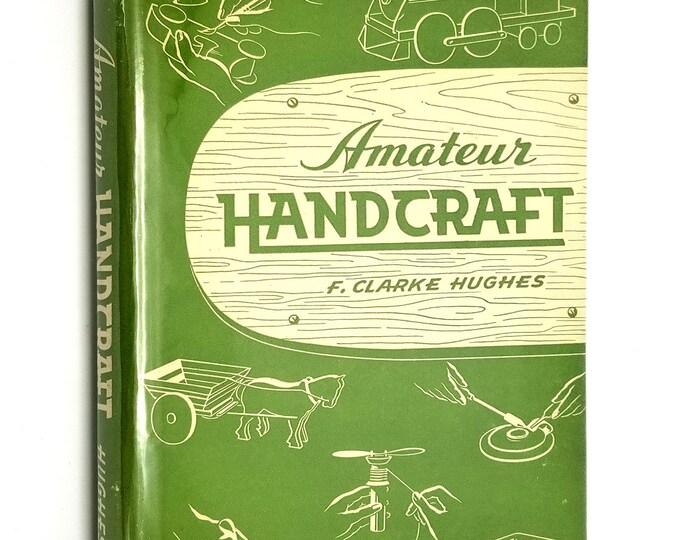 Amateur Handcraft by F. Clarke Hughes 1952 Hardcover HC w/ Dust Jacket DJ - Bruce Publishing - Woodworking Carpentry