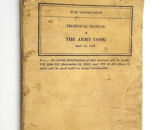 Technical Manual: The Army Cook, April 24, 1942 (TM 10-405) U.S. War Department - World War II - Cooking, Recipes