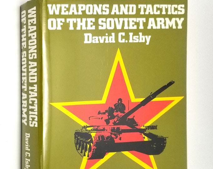 Weapons and Tactics of the Soviet Army by David C. Isby 1981 1st Edition Hardcover HC w/ Dust Jacket DJ - Janes - London & New York