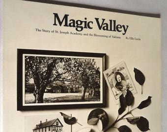 Magic Valley: The Story of St. Joseph Academy and the Blossoming of Yakima 1976 by Ellis Lucia - Pacific NW Washington State History