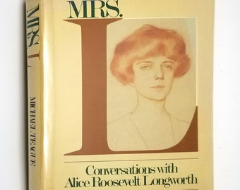 Mrs. L: Conversations with Alice Roosevelt Longworth by Michael Teague 1981 1st Edition Hardcover HC w/ Dust Jacket DJ - Doubleday