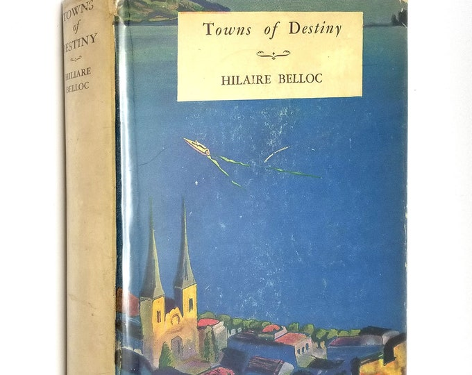 Towns of Destiny by Hilaire Belloc 1931 Hardcover HC w/ Rare Dust Jacket DJ - Robert McBride - Travel