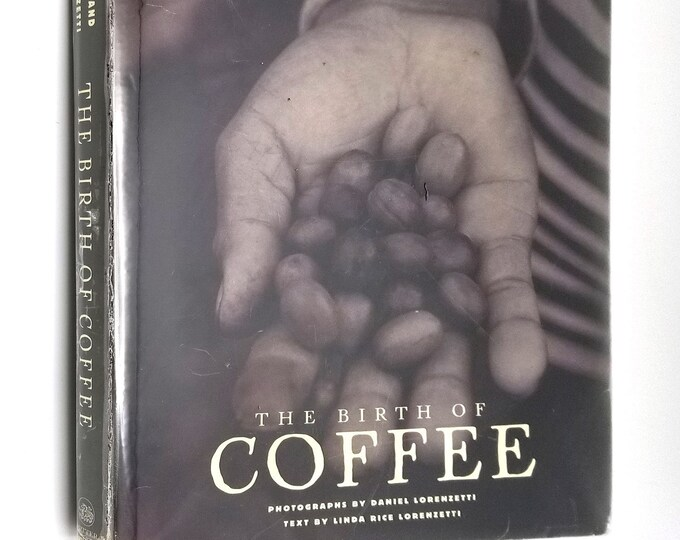 The Birth of Coffee by Daniel & Linda Lorenzetti 2000 Hardcover HC w/ Dust Jacket History Photography
