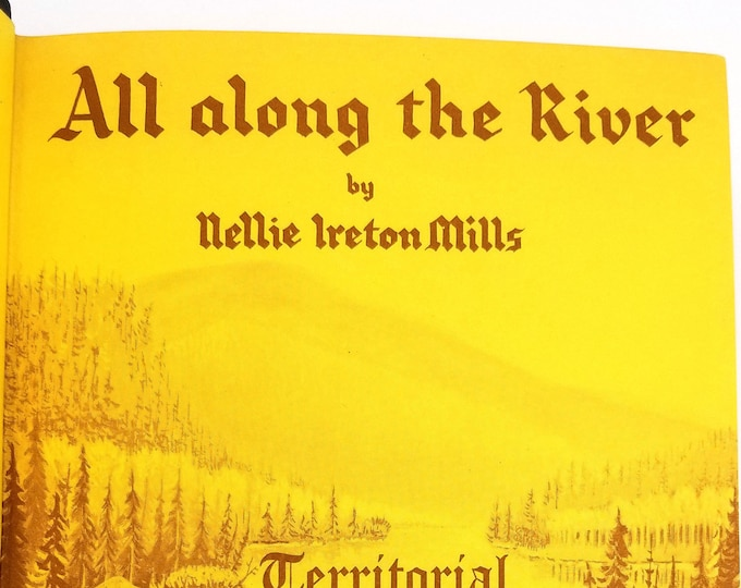 All Along the River: Territorial and Pioneer Days on the Payette by Nellie Ireton Mills Hardcover 1963 Idaho History