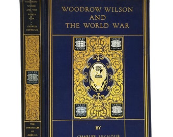 Woodrow Wilson and the World War: A Chronicle of Our Own Times by Charles Seymour 1921 Hardcover - Yale - Abraham Lincoln Edition