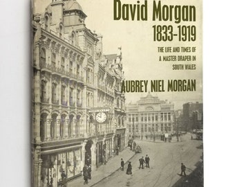 David Morgan 1833-1919 Life & Times of a Master Draper in South Wales by Aubrey Niel Morgan SIGNED 1st Edition Hardcover w/ Dust Jacket 1977
