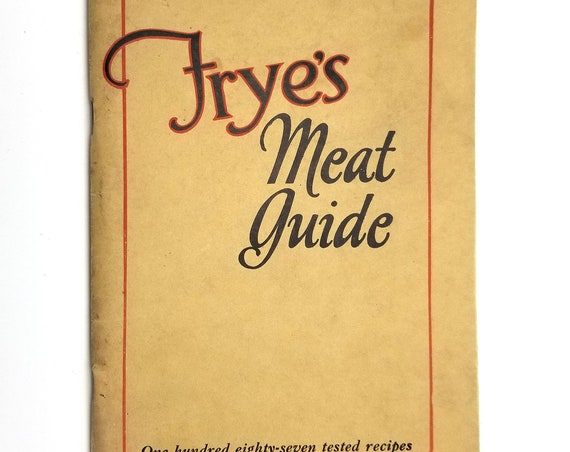 Frye's Meat Guide: One Hundred Eighty-Seven Tested Recipes 2nd Edition 1925