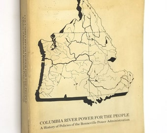 Columbia River Power for the People: A History of Policies of the Bonneville Power Administration 1981 Dept of Energy Portland, Oregon